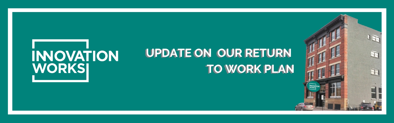 An update on Innovation Works' return to work plan